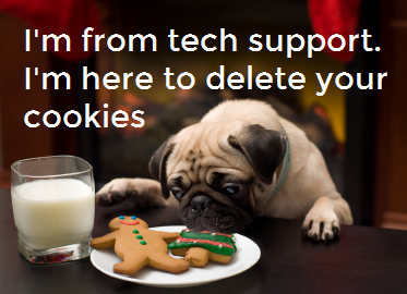 """Photo of dog next to plate of cookies and milk: """"I'm from tech support. I'm here to delete your cookies."""""""